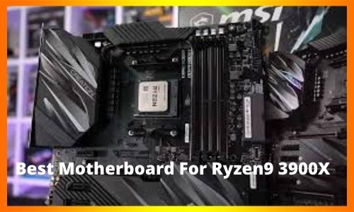 _Best Motherboard For Ryzen9 3900X