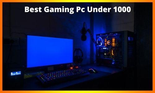 Best Gaming Pc Under 1000