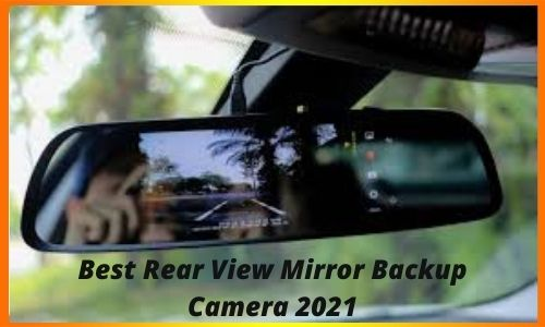 Best Rear View Mirror Backup Camera 2021