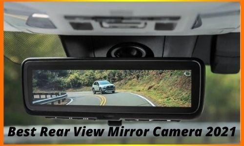 Best Rear View Mirror Camera 2021