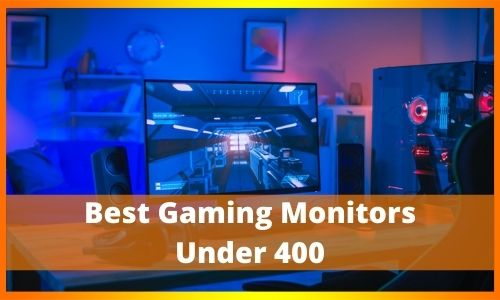Best Gaming Monitors Under 400