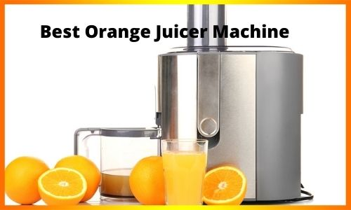 Best Orange Juicer Machine
