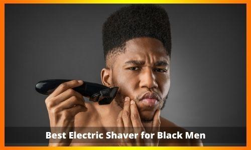 Best Electric Shaver for Black Men